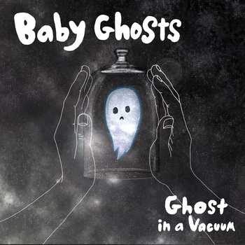 Baby Ghosts - Ghosts in a Vacuum 7""