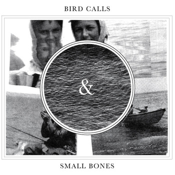Bird Calls / Small Bones - split 7""