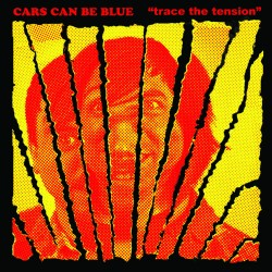 "Cars Can Be Blue - Trace the Tension 12"" lp"