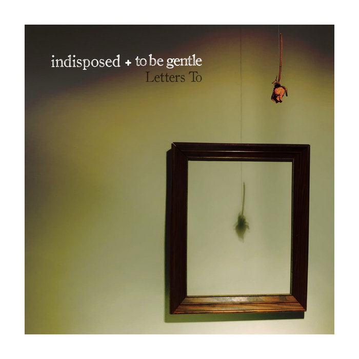 Indisposed / To Be Gentle - Letters To 10""