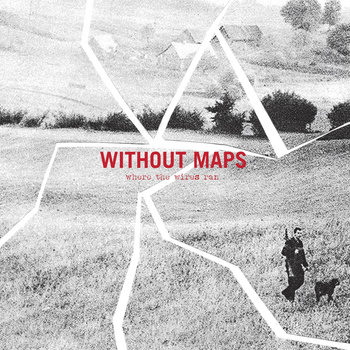 Without Maps - Where the Wires Ran 10""