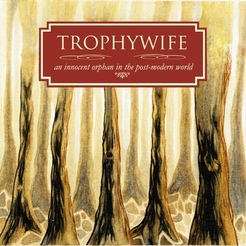 Trophywife - An Innocent Orphan in the Post Modern World : cd