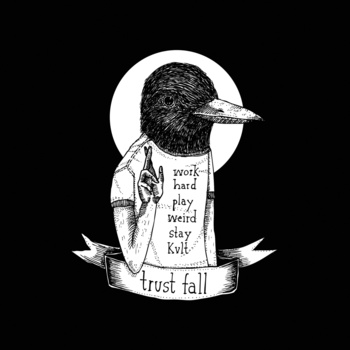 Trust Fall - Work Hard PLay Weird Stay Kvlt 7""